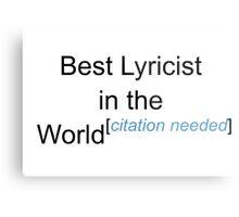 Best Lyricist in the World - Citation Needed! Metal Print