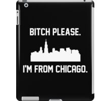Bitch Please I'm From Chicago iPad Case/Skin