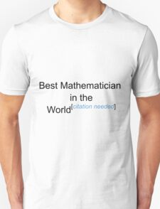 Best Mathematician in the World - Citation Needed! T-Shirt