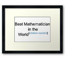 Best Mathematician in the World - Citation Needed! Framed Print