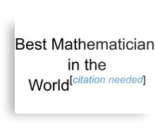 Best Mathematician in the World - Citation Needed! Metal Print