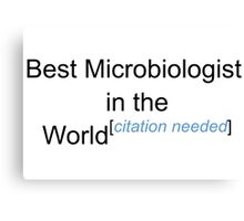 Best Microbiologist in the World - Citation Needed! Canvas Print