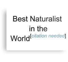 Best Naturalist in the World - Citation Needed! Metal Print