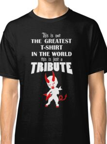 The Greatest T-Shirt In The World... TRIBUTE Classic T-Shirt