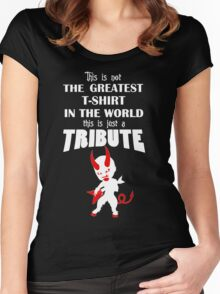 The Greatest T-Shirt In The World... TRIBUTE Women's Fitted Scoop T-Shirt