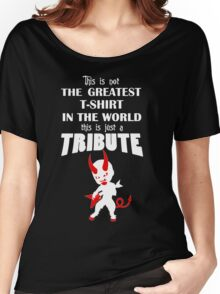 The Greatest T-Shirt In The World... TRIBUTE Women's Relaxed Fit T-Shirt