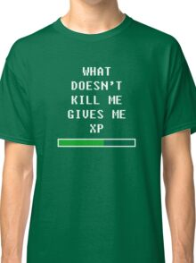 What doesn't kill me, gives me xp (white) Classic T-Shirt