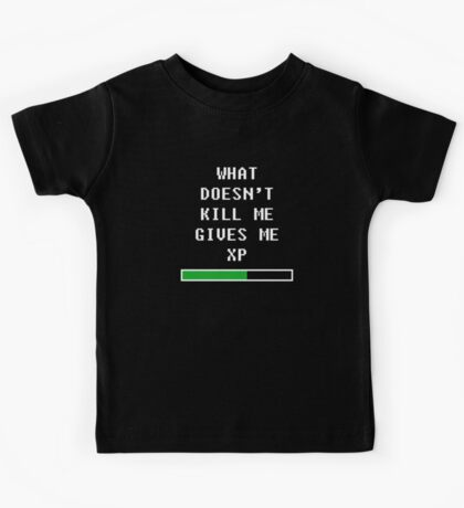 What doesn't kill me, gives me xp (white) Kids Tee