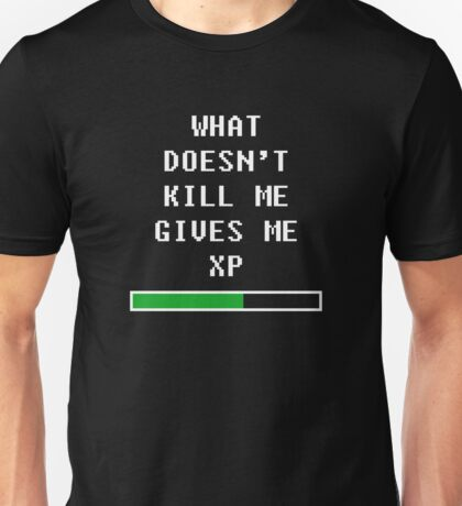 What doesn't kill me, gives me xp (white) Unisex T-Shirt