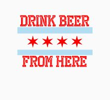 Drink Beer From Here - Chicago Unisex T-Shirt
