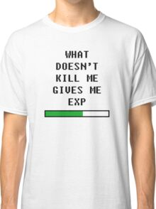 What doesn't kill me, gives me exp (black) Classic T-Shirt