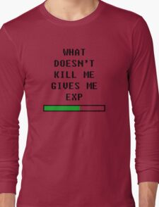 What doesn't kill me, gives me exp (black) Long Sleeve T-Shirt