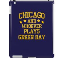 Chicago and Whoever Plays Green Bay iPad Case/Skin