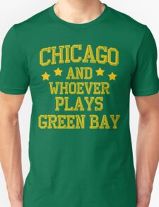 Chicago and Whoever Plays Green Bay T-Shirt