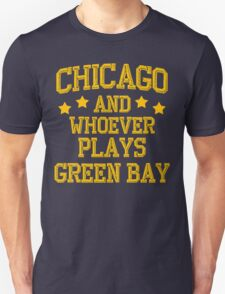 Chicago and Whoever Plays Green Bay Unisex T-Shirt