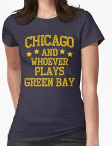 Chicago and Whoever Plays Green Bay Womens Fitted T-Shirt