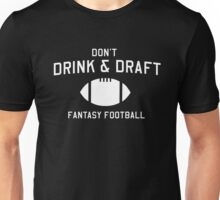 Don't drink and draft. Fantasy Football T-Shirt Unisex T-Shirt