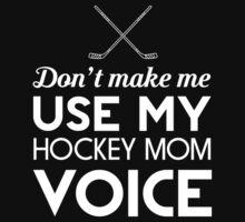 Don't make me use my hockey mom voice t-shirt by sportsfan