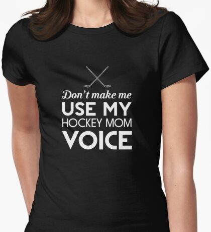 Don't make me use my hockey mom voice t-shirt Womens Fitted T-Shirt