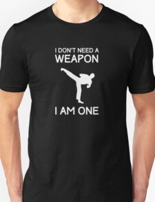 I don't need a weapon, I am one t-shirt Unisex T-Shirt