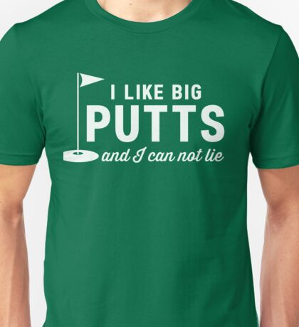 I like big putts and I can not lie t-shirt Unisex T-Shirt
