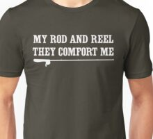 My rod and reel, they comfort me Unisex T-Shirt