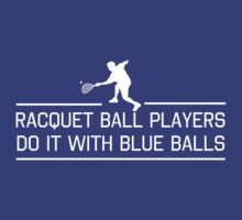 Racquet ball players do it with blue balls t-shirt by sportsfan