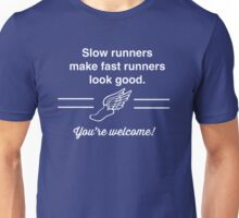 Slow runners make fast runners look good. You're welcome t-shirt Unisex T-Shirt