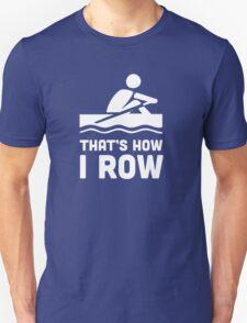 That's how I row t-shirt T-Shirt