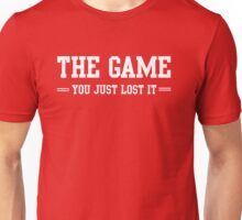 The game, you lost it Unisex T-Shirt