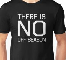 There is no off season Unisex T-Shirt