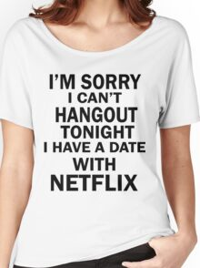 I Have a Date With Netflix Women's Relaxed Fit T-Shirt
