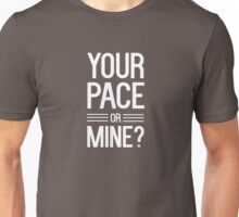 Your pace or mine t-shirt Unisex T-Shirt