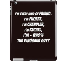 I'm every kind of friend! iPad Case/Skin