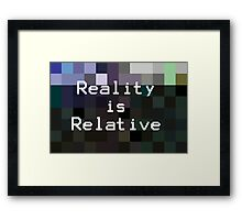 Reality is Relative Framed Print