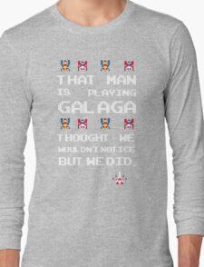 That Man is Playing Galaga! Long Sleeve T-Shirt