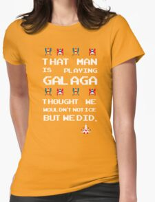 That Man is Playing Galaga! Womens Fitted T-Shirt