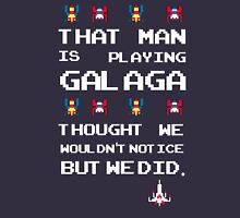That Man is Playing Galaga! Unisex T-Shirt