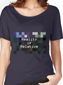 Reality is Relative Women's Relaxed Fit T-Shirt