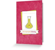 We've Got Great Chemistry Greeting Card