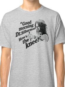 Good morning Dr. Silberman. How's the knee? Classic T-Shirt