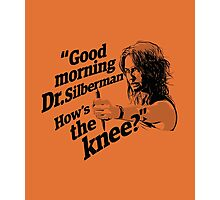 Good morning Dr. Silberman. How's the knee? Photographic Print