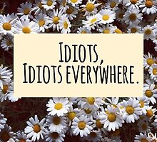 Idiots, Idiots everywhere by stephaniewoon