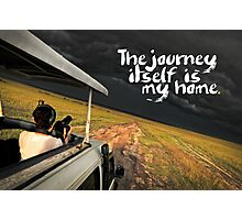 The Journey itself is my Home Photographic Print