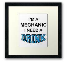 I'M A Mechanic I Need A Drink Framed Print