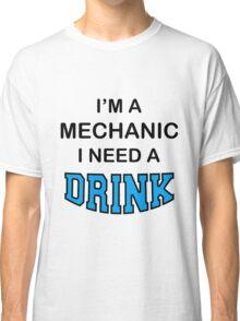 I'M A Mechanic I Need A Drink Classic T-Shirt