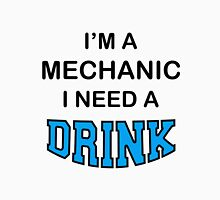I'M A Mechanic I Need A Drink Unisex T-Shirt