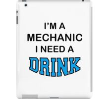 I'M A Mechanic I Need A Drink iPad Case/Skin