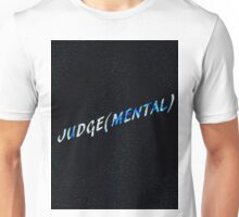 JUDGE(MENTAL)  Unisex T-Shirt