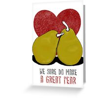 We sure do make a great pear Greeting Card